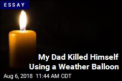 My Dad Killed Himself Using a Weather Balloon