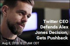 Twitter CEO Defends Alex Jones Decision, Gets Pushback