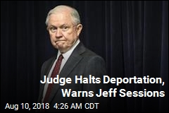 Judge Halts Deportation, Warns Jeff Sessions
