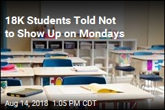 18K Students Told Not to Show Up on Mondays