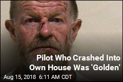 Pilot Who Crashed Into Own House Was 'Golden'