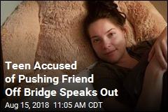Teen Accused of Pushing Friend Off Bridge Speaks Out