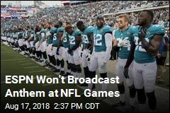 ESPN Won't Broadcast Anthem at NFL Games