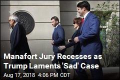 Manafort Jury Recesses as Trump Laments 'Sad' Case
