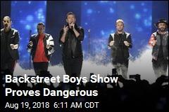Backstreet Boys Show Proves Dangerous