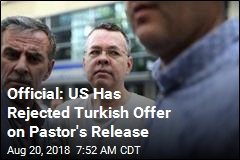 Official: US Has Rejected Turkish Offer on Pastor's Release