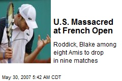 U.S. Massacred at French Open