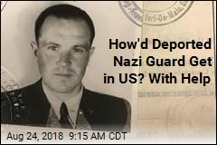 How'd Deported Nazi Guard Get in US? With Help