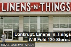 Bankrupt, Linens 'n Things Will Fold 120 Stores