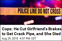 Police Say He Cut Brakes to Get Crack Pipe. His Girlfriend Died