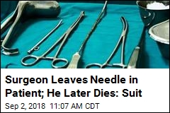 Surgeon Leaves Needle in Patient; He Later Dies: Suit