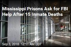 Mississippi Prisons Ask for FBI Help After 15 Inmate Deaths