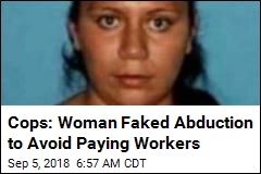 Cops: Woman Faked Abduction to Avoid Paying Workers