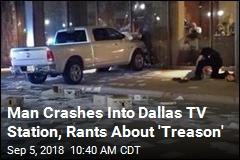 Man Crashes Into Dallas TV Station, Rants About 'Treason'