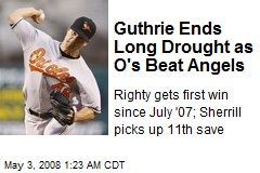 Guthrie Ends Long Drought as O's Beat Angels