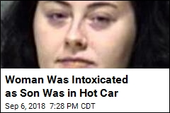 Woman Was Intoxicated as Son Was in Hot Car