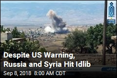 Despite US Warning, Russia and Syria Hit Idlib