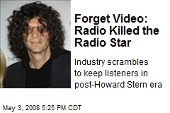 Forget Video: Radio Killed the Radio Star