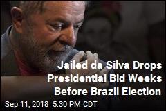 Jailed da Silva Drops Presidential Bid Weeks Before Brazil Election