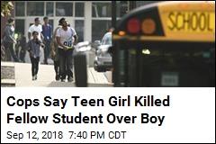 Cops Say Teen Girl Killed Fellow Student Over Boy