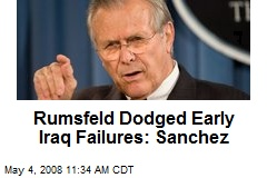 Rumsfeld Dodged Early Iraq Failures: Sanchez