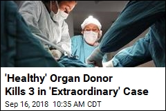 'Healthy' Organ Donor Kills 3 in 'Extraordinary' Case