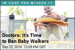 Doctors: It's Time to Ban Baby Walkers