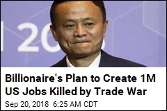 Billionaire's Plan to Create 1M US Jobs Killed by Trade War