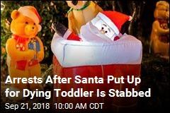 Arrests After Santa Put Up for Dying Toddler Is Stabbed