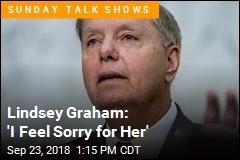 Lindsey Graham: 'I Feel Sorry for Her'