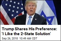 Trump Shares His Preference: 'I Like the 2-State Solution'