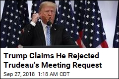 Trump Claims He Rejected Trudeau Meeting Request