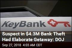 Suspect in $4.3M Bank Theft Had Elaborate Getaway: DOJ