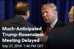 Much-Anticipated Trump-Rosenstein Meeting Delayed