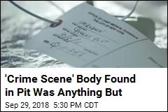 'Crime Scene' Body Found in Pit Was Anything But