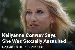 Kellyanne Conway Says She Was Sexually Assaulted