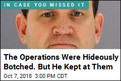 The Operations Were Hideously Botched. But He Kept at Them