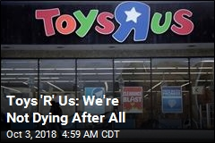 Toys 'R' Us: We're Not Dying After All