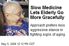 Slow Medicine Lets Elderly Go More Gracefully