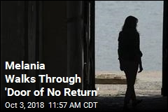 Melania Walks Through 'Door of No Return'