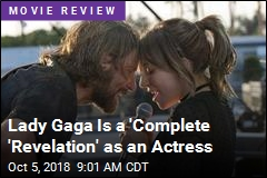 Lady Gaga Is a 'Complete 'Revelation' as an Actress