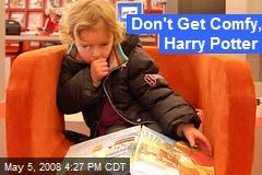 Don't Get Comfy, Harry Potter