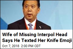 Wife of Missing Interpol Head Says He Texted Her Knife Emoji