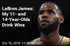 LeBron James: My 11- and 14-Year-Old Drink Wine