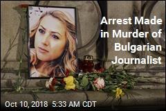 Arrest Made in Murder of Bulgarian Journalist