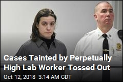 More Cases Tainted by Perpetually High Lab Worker Tossed Out
