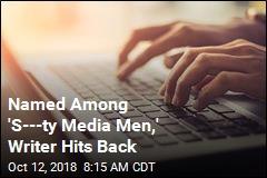 Named Among 'S---ty Media Men,' Writer Hits Back