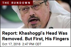 Report: Khashoggi's Head Was Removed. But First, His Fingers