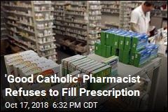 'Good Catholic' Pharmacist Refuses to Fill Prescription