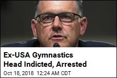 Ex-USA Gymnastics Head Indicted, Arrested